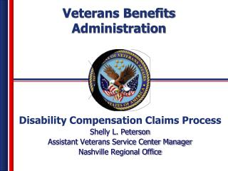Disability Compensation Claims Process Shelly L. Peterson Assistant Veterans Service Center Manager Nashville Regional
