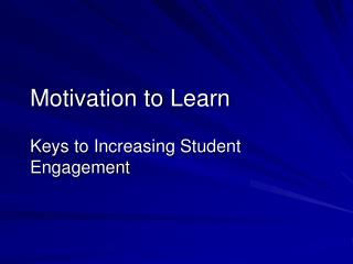 Motivation to Learn  Keys to Increasing Student Engagement