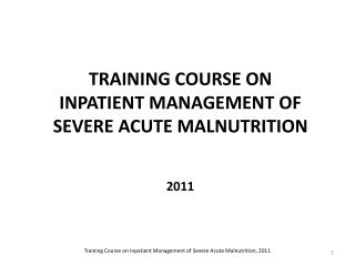 TRAINING COURSE ON INPATIENT MANAGEMENT OF  SEVERE ACUTE MALNUTRITION 2011