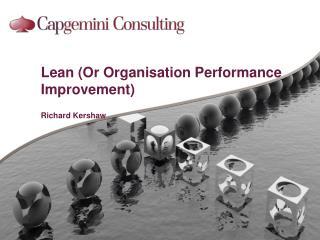 Lean (Or  Organisation Performance  Improvement) Richard Kershaw