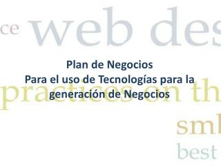 Plan de Negocios Para el uso de Tecnologías para la generación de Negocios