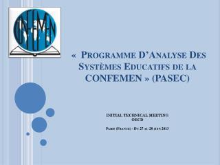 « Programme D'Analyse Des Systèmes Educatifs de la CONFEMEN» (PASEC) INITIAL TECHNICAL MEETING OECD  Paris (France)