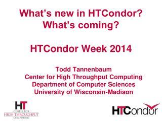 What's new in HTCondor? What's coming? HTCondor Week 2014