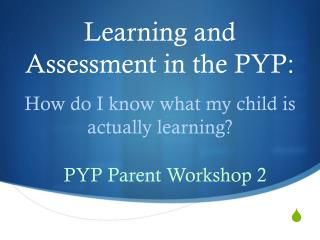 Learning and Assessment in the PYP: