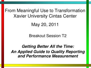 From Meaningful Use to Transformation Xavier University Cintas Center May 20, 2011
