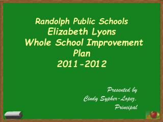 Randolph Public Schools Elizabeth Lyons   Whole School Improvement Plan  2011-2012