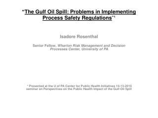 """ The Gulf Oil Spill: Problems in Implementing  Process Safety Regulations ""¹"