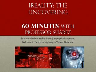 iReality : The Uncovering 60 minutes with Professor Suarez