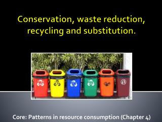 Conservation, waste reduction, recycling and substitution.