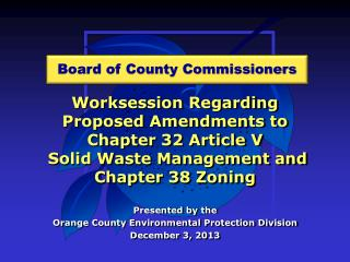 Worksession  Regarding Proposed Amendments to  Chapter 32 Article V  Solid Waste Management and Chapter 38 Zoning