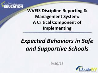 WVEIS Discipline Reporting & Management System:  A Critical Component of Implementing  Expected Behaviors in Safe and S