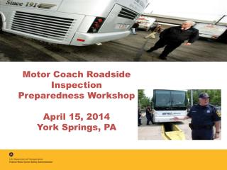 Motor Coach  Roadside Inspection  Preparedness  Workshop  April 15, 2014 York Springs, PA