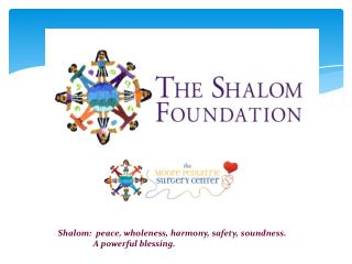 Shalom:  peace, wholeness, harmony, safety, soundness.  	A powerful blessing.