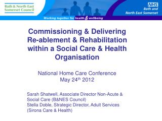 Commissioning & Delivering  Re- ablement  &  Rehabilitation within a Social Care & Health  Organisation National Home C