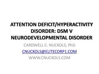 ATTENTION DEFICIT/HYPERACTIVITY DISORDER: DSM V NEURODEVELOPMENTAL DISORDER