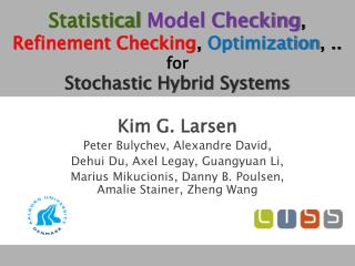 Statistical Model Checking ,  Refinement Checking ,  Optimization , ..  for  Stochastic Hybrid Systems