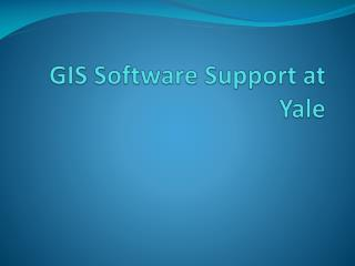 GIS Software Support at Yale
