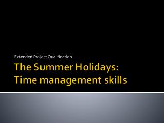 The Summer Holidays: Time management skills