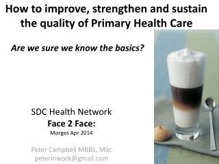 SDC Health Network Face 2 Face:  Morges Apr 2014 Peter Campbell MBBS, MSc peterinwork@gmail.com