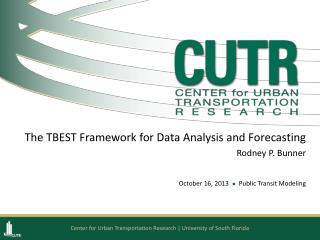 The TBEST Framework for Data Analysis and Forecasting  Rodney P. Bunner October 16, 2013   l   Public Transit Modeling