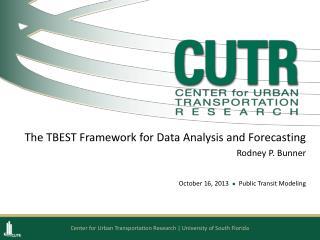 The TBEST Framework for Data Analysis and Forecasting  Rodney P. Bunner October 16, 2013   l   Public Transit Modeling