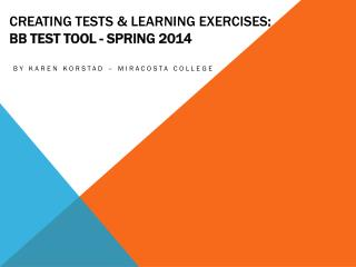 Creating  Tests  & Learning  Exercises :  Bb Test Tool - Spring 2014
