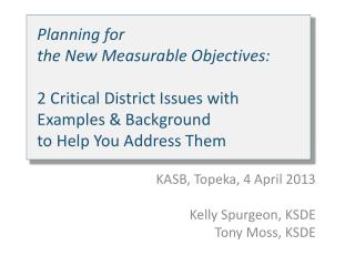 Planning for  the New Measurable Objectives: 2 Critical District Issues with  Examples & Background  to Help You Addres