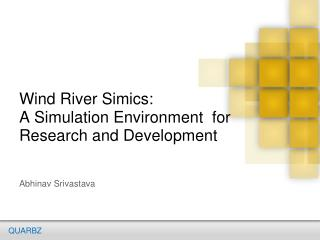 Wind River Simics: A Simulation Environment  for Research and Development
