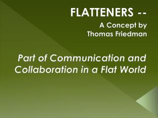FLATTENERS -- A Concept by   Thomas Friedman