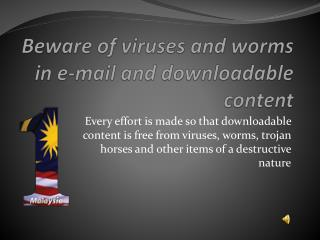Beware of viruses and worms in e-mail and downloadable content