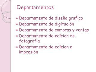 Departamento de diseño grafico Departamento de digitación Departamento de compras y ventas  Departamento de edicion de