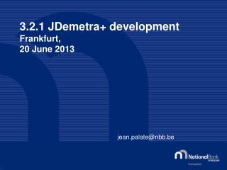 3.2.1  JDemetra +  development Frankfurt, 20  June  2013