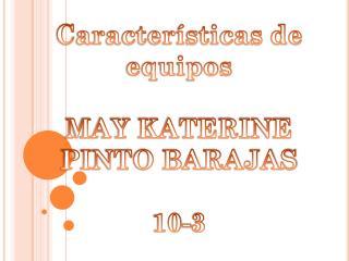 Características de equipos MAY KATERINE PINTO BARAJAS 10-3