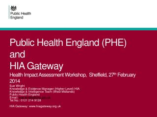 Public Health England (PHE) and HIA Gateway Health Impact Assessment Workshop,  Sheffield, 27 th  February 2014