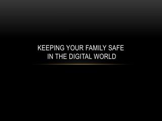 Keeping your family  safe in the digital world