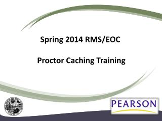 Spring 2014  RMS/EOC  Proctor Caching Training