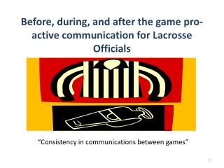 Before, during, and after the game pro-active communication for Lacrosse Officials
