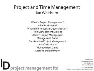 Ian  Whitburn Dukesbridge  House 23  Duke  Street Reading  RG1 4SA Tel : 07862  686303 Website  :  www.idprojectmanagem