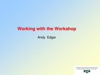 Working with the Workshop Andy  Edgar