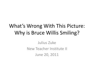 What's Wrong With This Picture: Why is Bruce Willis Smiling?