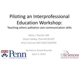 P iloting an Interprofessional  E ducation  W orkshop:  Teaching others palliative care communication skills