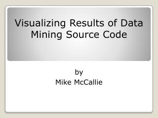 Visualizing Results of Data Mining Source Code