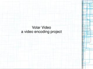 Volar Video a video encoding project