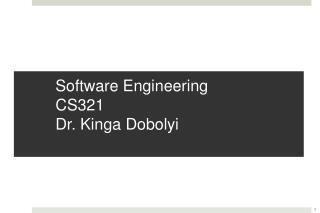 Software  Engineering CS321 Dr.  Kinga Dobolyi