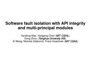 Software  fault isolation with API integrity and multi-principal  modules Yandong  Mao,  Haogang  Chen ( MIT CSAIL ),