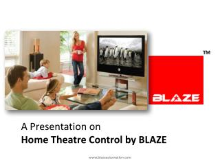 A Presentation on  Home Theatre Control by BLAZE