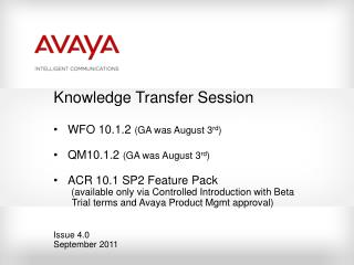 Knowledge Transfer Session WFO 10.1.2  (GA was August 3 rd ) QM10.1.2  (GA was August 3 rd ) ACR 10.1 SP2 Feature Pack