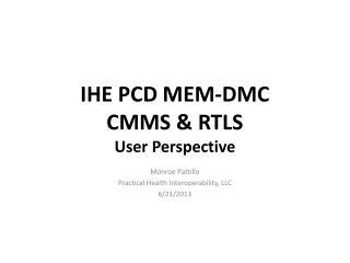 IHE PCD  MEM-DMC CMMS  &  RTLS User Perspective