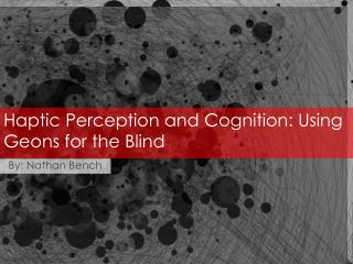 Haptic  Perception and Cognition: Using  Geons  for the Blind