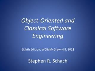 Object-Oriented and  Classical Software Engineering Eighth Edition, WCB/McGraw-Hill, 2011 Stephen R.  Schach